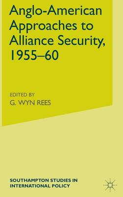 Anglo-American Approaches to Alliance Security, 1955-60