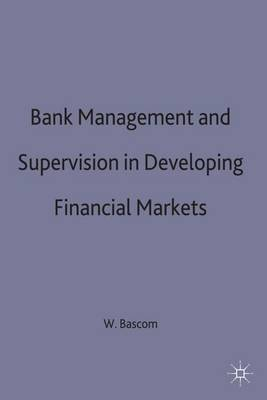 Bank Management and Supervision in Developing Financial Markets