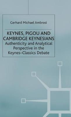 Keynes, Pigou and Cambridge Keynesians: Authenticity and Analytical Perspective in the Keynes-Classics Debate