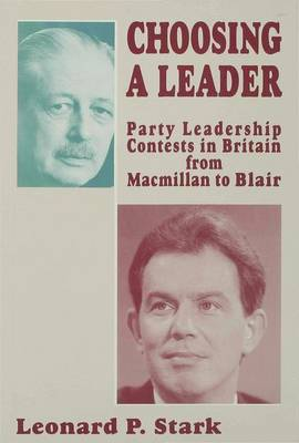 Choosing a Leader: Party Leadership Contests in Britain from Macmillan to Blair