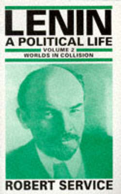 Lenin: Volume 2: Lenin: A Political Life Worlds in Collision