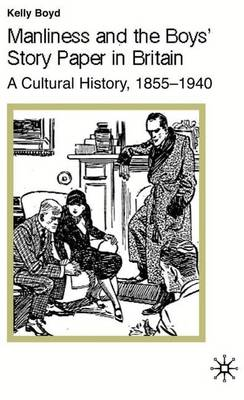 Manliness and the Boys' Story Paper in Britain: A Cultural History, 1855-1940
