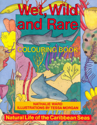 Wild, Wet and Rare Colouring Book: Natural Life of the Caribbean Seas