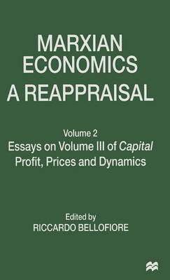 Marxian Economics: A Reappraisal: Volume 2 Essays on Volume III of Capital Profit, Prices and Dynamics