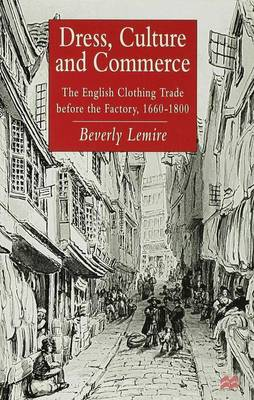 Dress, Culture and Commerce: The English Clothing Trade before the Factory, 1660-1800