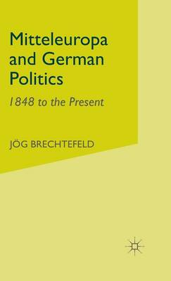 Mitteleuropa and German Politics: 1848 to the Present