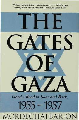 The Gates of Gaza: Israel's Road to Suez and Back, 1955-57