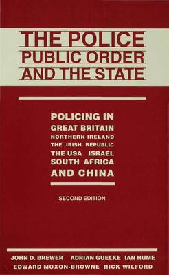 The Police, Public Order and the State: Policing in Great Britain, Northern Ireland, the Irish Republic, the USA, Israel, South Africa and China