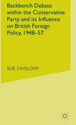 Backbench Debate within the Conservative Party and its Influence on British Foreign Policy, 1948-57