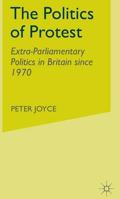 The Politics of Protest: Extra-Parliamentary Politics in Britain since 1970