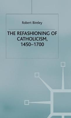 The Refashioning of Catholicism, 1450-1700: A Reassessment of the Counter-Reformation