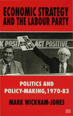 Economic Strategy and the Labour Party: Politics and policy-making, 1970-83