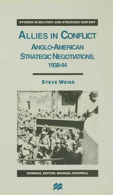 Allies in Conflict: Anglo-American Strategic Negotiations, 1938-44