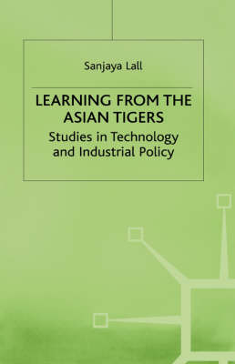 Learning from the Asian Tigers: Studies in Technology and Industrial Policy