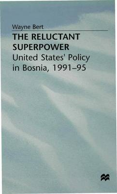 The Reluctant Superpower: United States' Policy in Bosnia, 1991-95