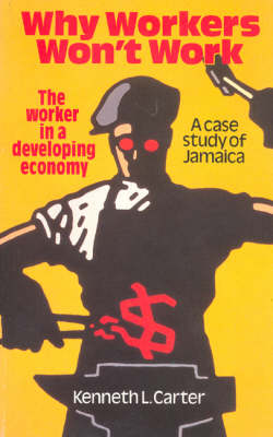 Why Workers Won't Work: The Worker in a Developing Economy - a Case Study of Jamaica
