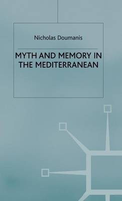 Myth and Memory in the Mediterranean: Remembering Fascism's Empire