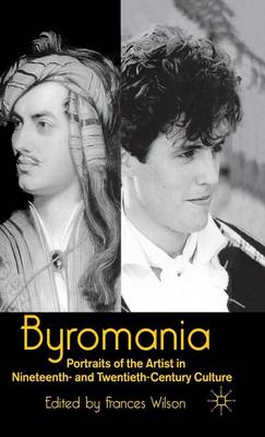 Byromania: Portraits of the Artist in Nineteenth- and Twentieth-Century Culture