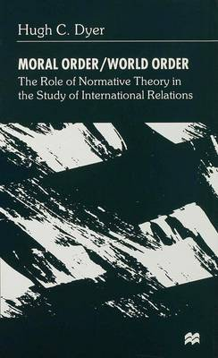 Moral Order/World Order: The Role of Normative Theory in the Study of International Relations