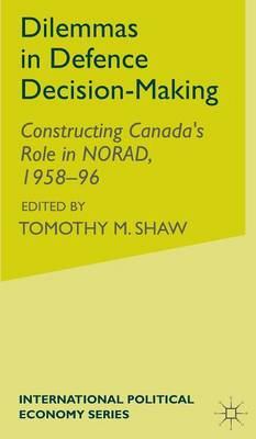 Dilemmas in Defence Decision-Making: Constructing Canada's Role in NORAD, 1958-96