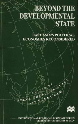 Beyond the Developmental State: East Asia's Political Economies Reconsidered