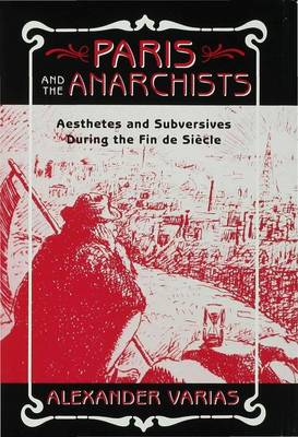 Paris and the Anarchists: Aesthetes and Subversives at the Fin-de-siecle