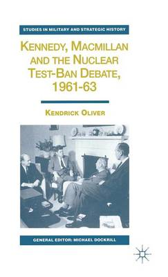 Kennedy, Macmillan and the Nuclear Test-Ban Debate, 1961-63