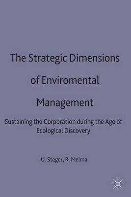 The Strategic Dimensions of Environmental Management: Sustaining the Corporation During the Age of Ecological Discovery