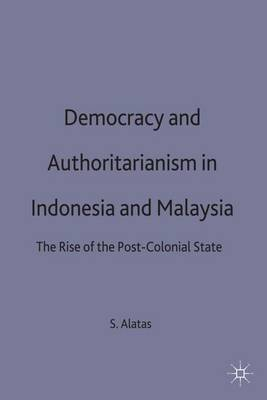 Democracy and Authoritarianism in Indonesia and Malaysia: The Rise of the Post-Colonial State