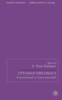 Ottoman Diplomacy: Conventional or Unconventional?