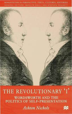 The Revolutionary 'I': Wordsworth and the Politics of Self-Presentation
