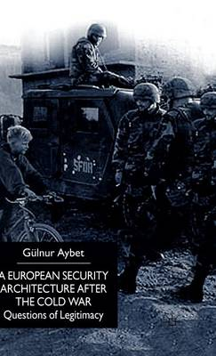 A European Security Architecture after the Cold War: Questions of Legitimacy