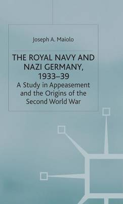 The Royal Navy and Nazi Germany, 1933-39: A Study in Appeasement and the Origins of the Second World War