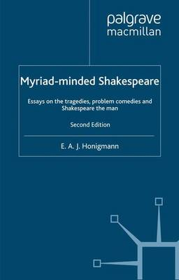 Myriad-Minded Shakespeare: Essays on the Tragedies, Problem Comedies and Shakespeare the Man