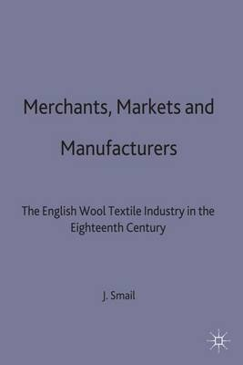 Merchants, Markets and Manufacture: The English Wool Textile Industry in the Eighteenth Century