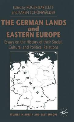 The German Lands and Eastern Europe: Essays in the History of Their Social, Cultural and Political Relations