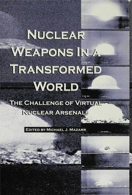Nuclear Weapons in a Transformed World: The Challenge of Virtual Nuclear Arsenals
