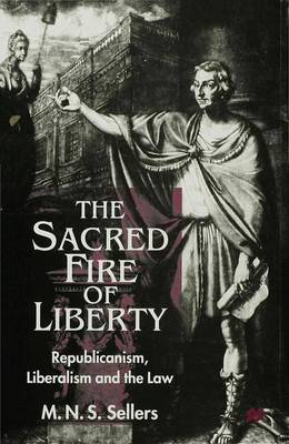 The Sacred Fire of Liberty: Republicanism, Liberalism and the Law