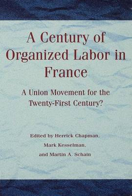 A Century of Organized Labor in France: A Union Movement for the Twenty First Century?