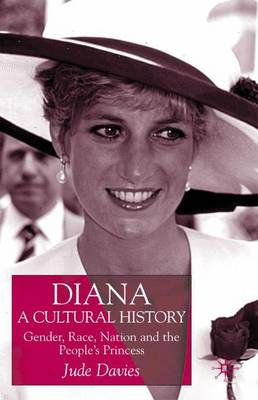 Diana, A Cultural History: Gender, Race, Nation and the People's Princess