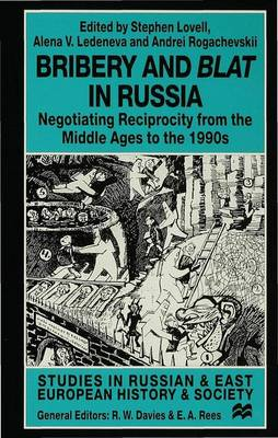 Bribery and Blat in Russia: Negotiating Reciprocity from the Early Modern Period to the 1990s