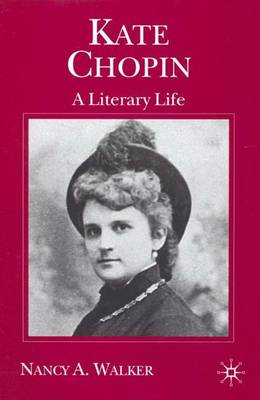 Kate Chopin: A Literary Life