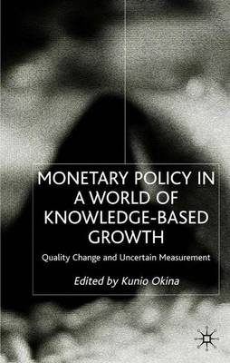 Monetary Policy in a World of Knowledge Based Growth: Quality Change and Uncertain Measurement