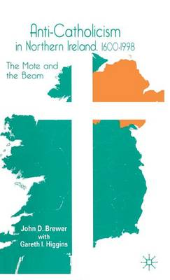 Anti-Catholicism in Northern Ireland, 1600-1998: The Mote and the Beam