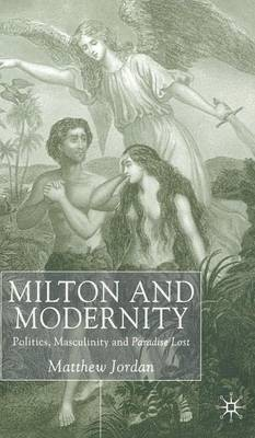 Milton and Modernity: Politics, Masculinity and Paradise Lost