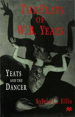 The Plays of W.B. Yeats: Yeats and the Dancer