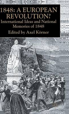 1848 - A European Revolution?: International Ideas and National Memories of 1848