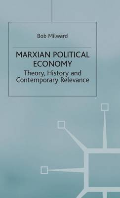 Marxian Political Economy: Theory, History and Contemporary Relevance