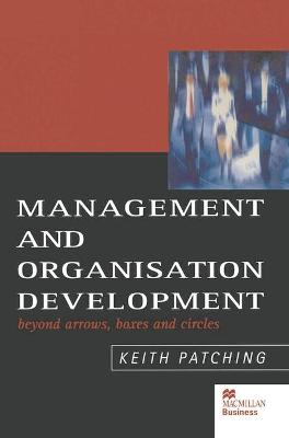 Management and Organisation Development: Beyond Arrows, Boxes and Circles