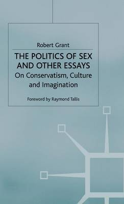 The Politics of Sex and Other Essays: On Conservatism, Culture and Imagination